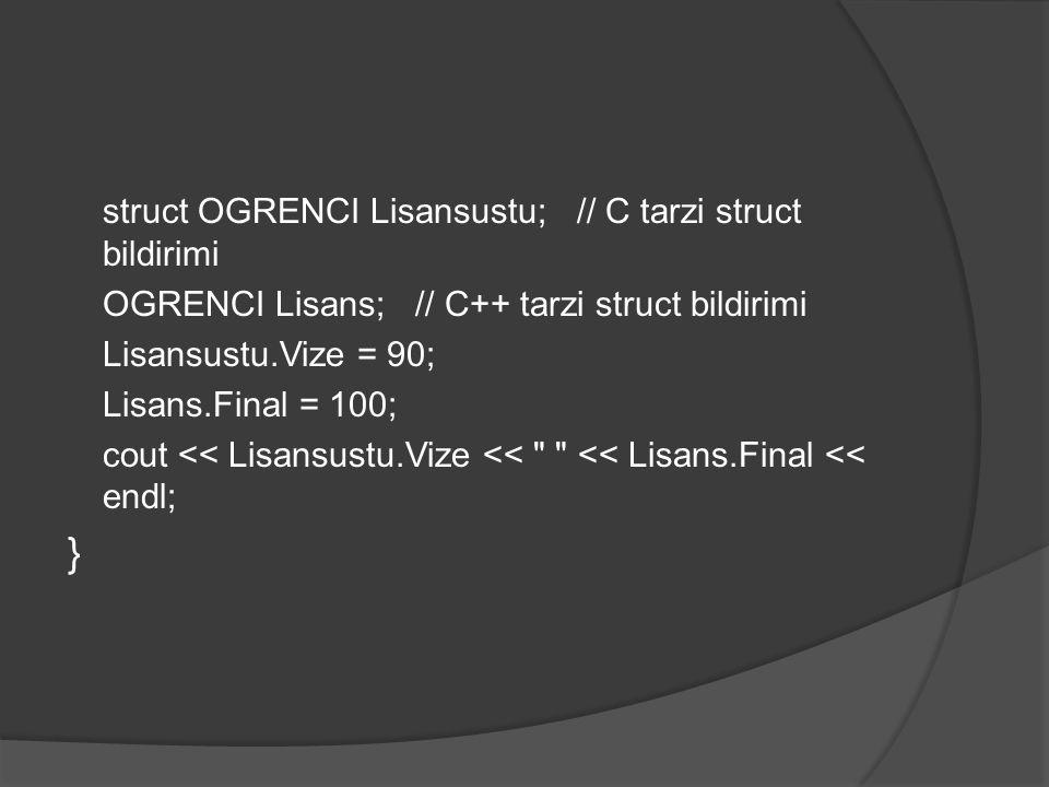 } struct OGRENCI Lisansustu; // C tarzi struct bildirimi