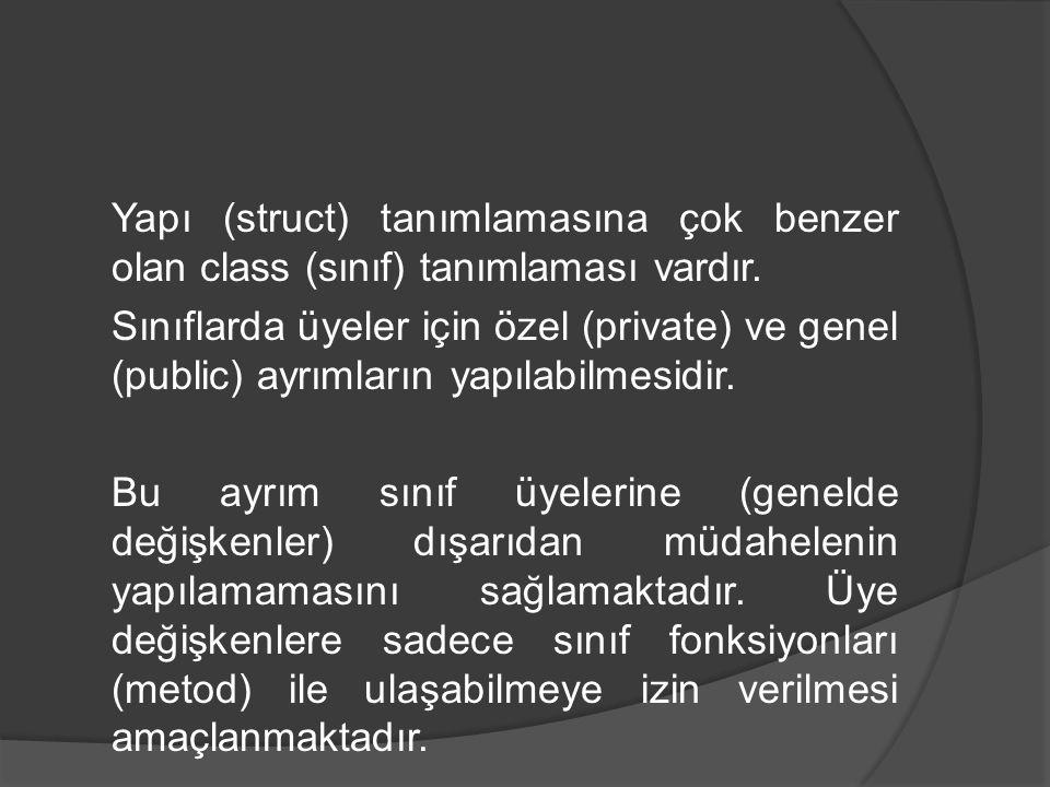 Yapı (struct) tanımlamasına çok benzer olan class (sınıf) tanımlaması vardır.