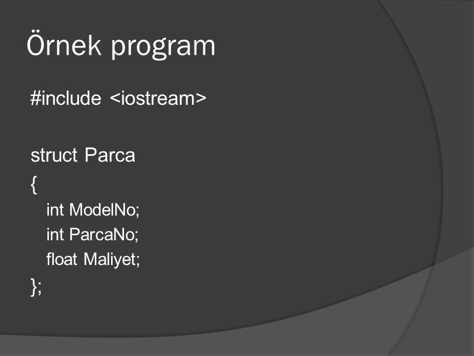 Örnek program #include <iostream> struct Parca { }; int ModelNo;