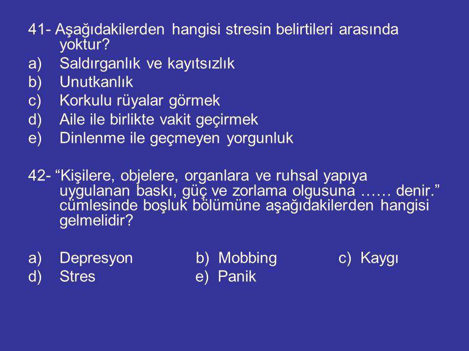 41- Aşağıdakilerden hangisi stresin belirtileri arasında yoktur