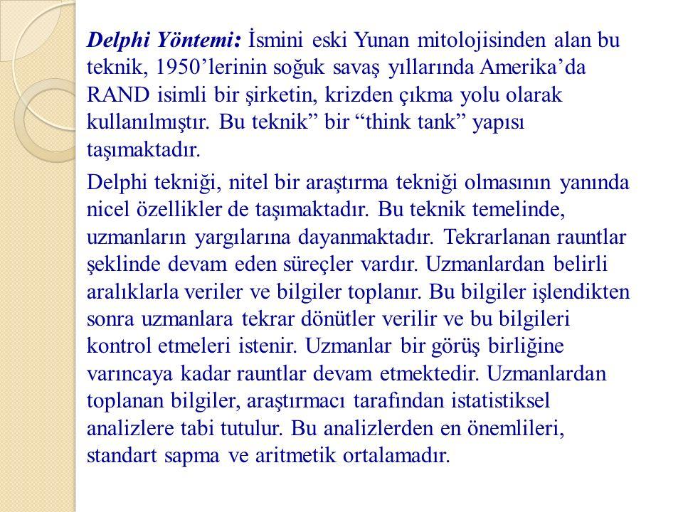 Delphi Yöntemi: İsmini eski Yunan mitolojisinden alan bu teknik, 1950'lerinin soğuk savaş yıllarında Amerika'da RAND isimli bir şirketin, krizden çıkma yolu olarak kullanılmıştır.