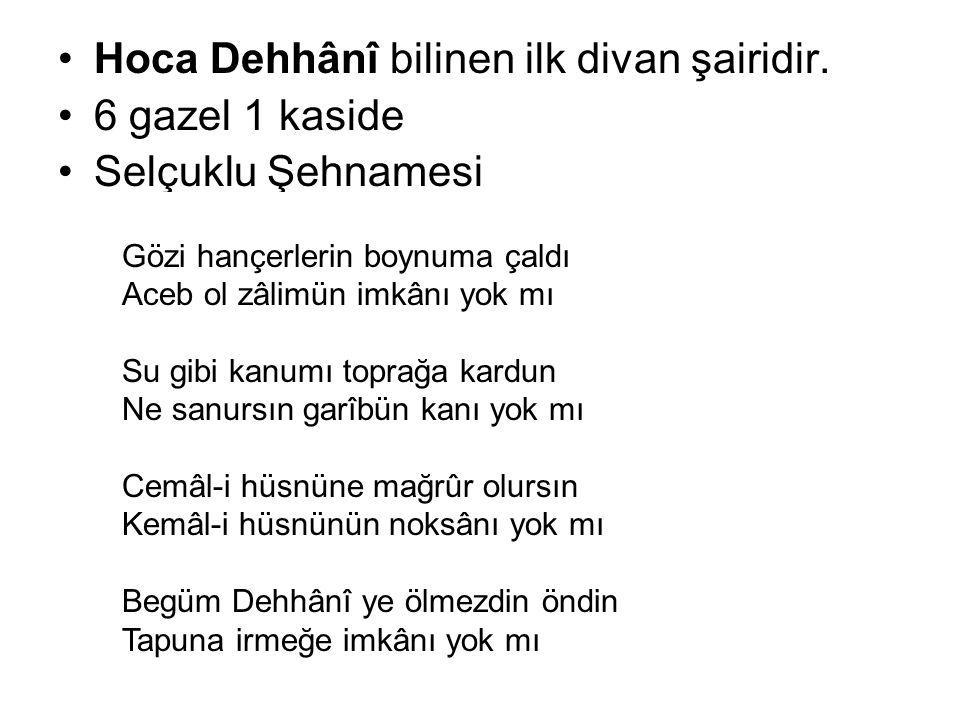 Hoca Dehhânî bilinen ilk divan şairidir. 6 gazel 1 kaside