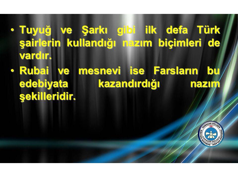 Tuyuğ ve Şarkı gibi ilk defa Türk şairlerin kullandığı nazım biçimleri de vardır.