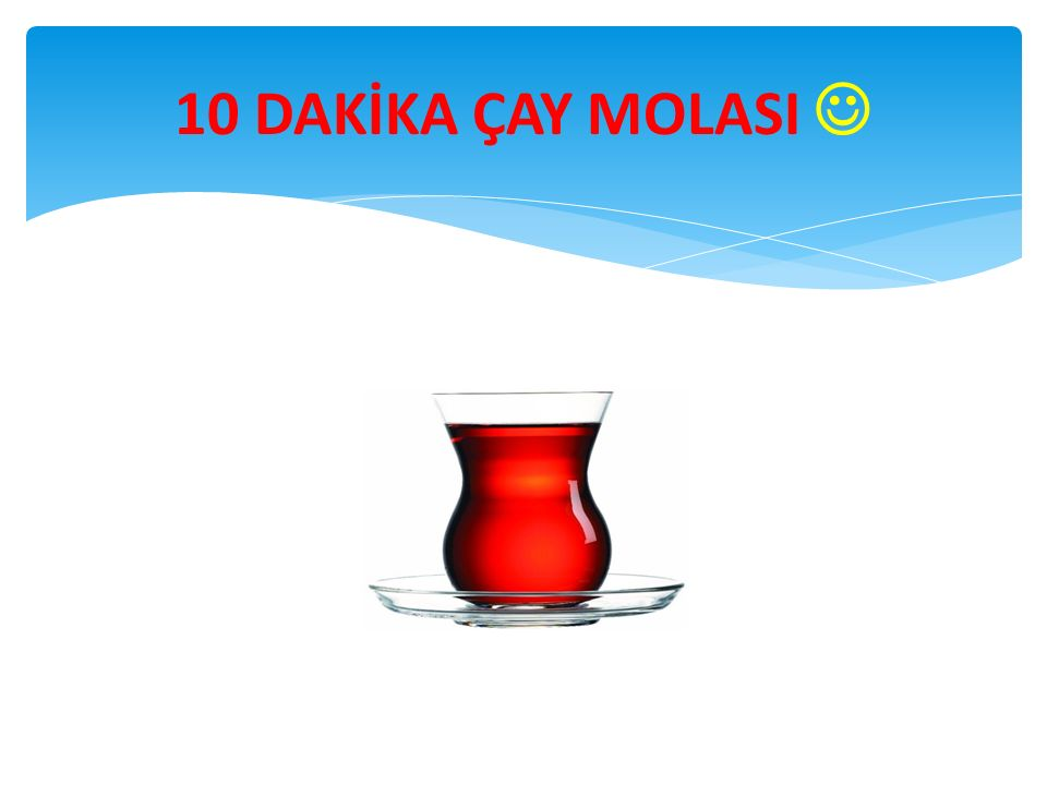 10 DAKİKA ÇAY MOLASI 
