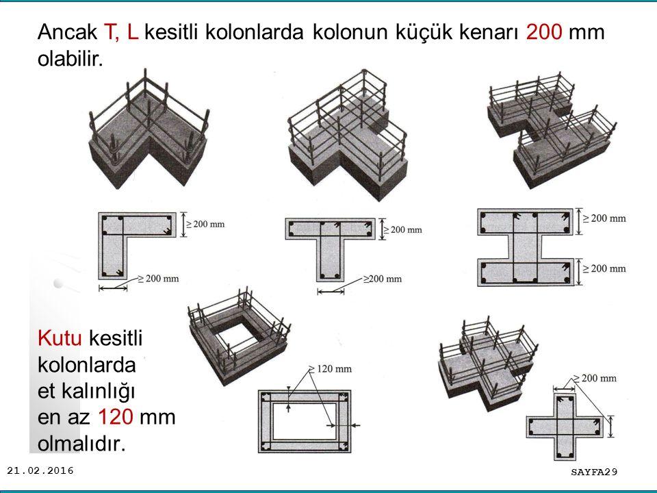 Ancak T, L kesitli kolonlarda kolonun küçük kenarı 200 mm olabilir.