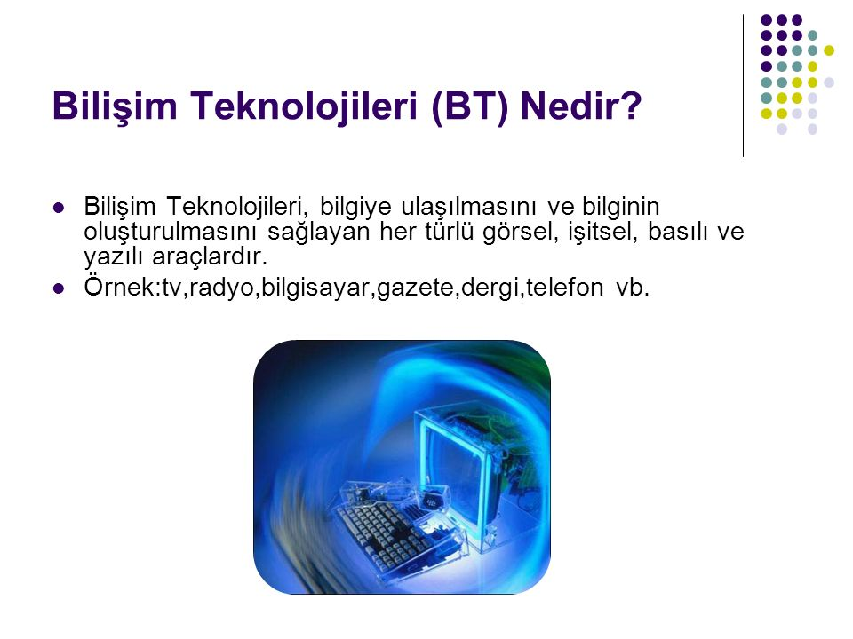 Bilişim Teknolojileri (BT) Nedir