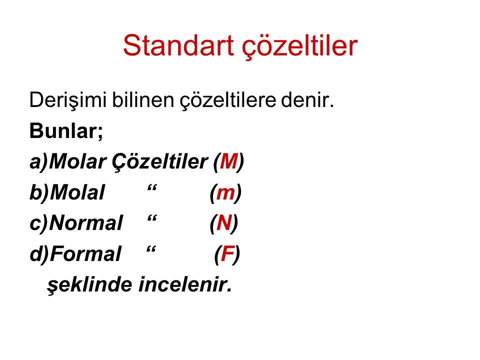 Standart çözeltiler Derişimi bilinen çözeltilere denir. Bunlar;