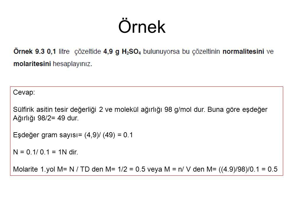 Örnek Cevap: Sülfirik asitin tesir değerliği 2 ve molekül ağırlığı 98 g/mol dur. Buna göre eşdeğer.