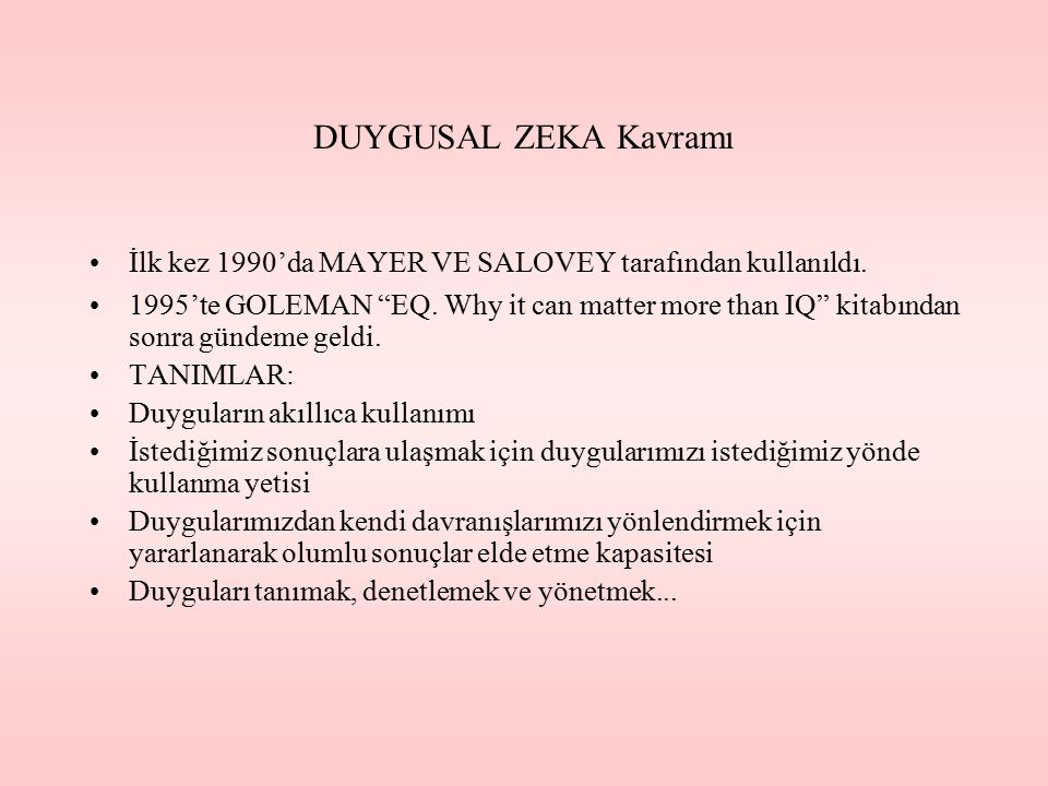 DUYGUSAL ZEKA Kavramı İlk kez 1990'da MAYER VE SALOVEY tarafından kullanıldı.