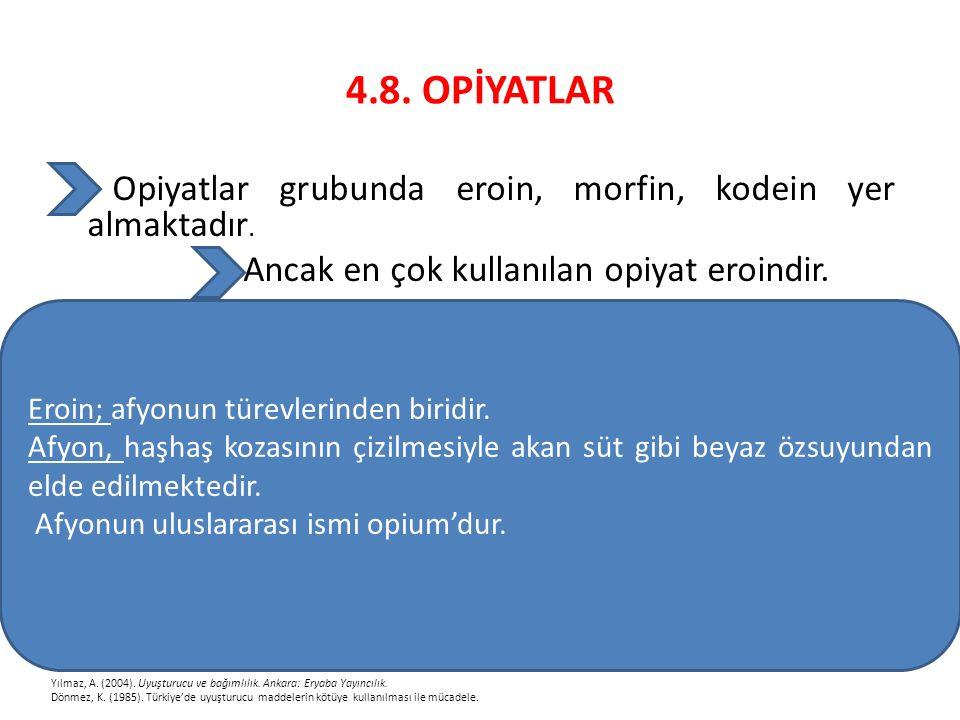 4.8. OPİYATLAR Eroin; afyonun türevlerinden biridir.