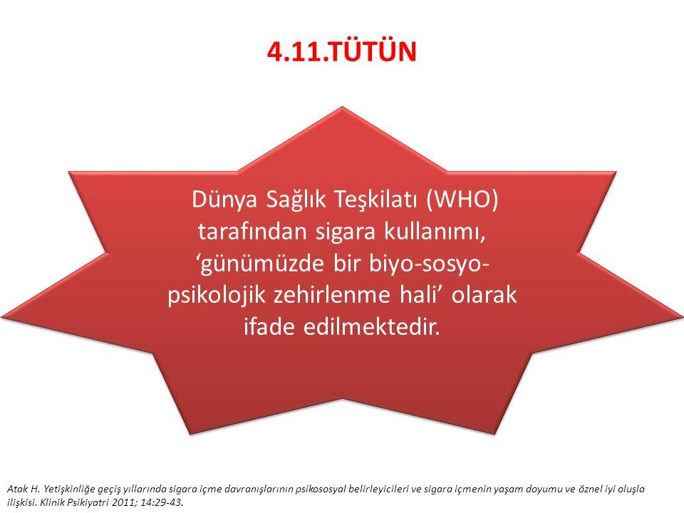 4.11.TÜTÜN Dünya Sağlık Teşkilatı (WHO) tarafından sigara kullanımı, 'günümüzde bir biyo-sosyo-psikolojik zehirlenme hali' olarak ifade edilmektedir.