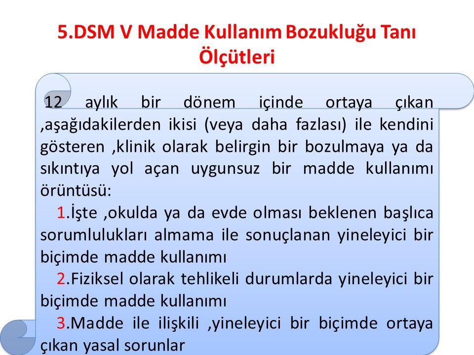 5.DSM V Madde Kullanım Bozukluğu Tanı Ölçütleri