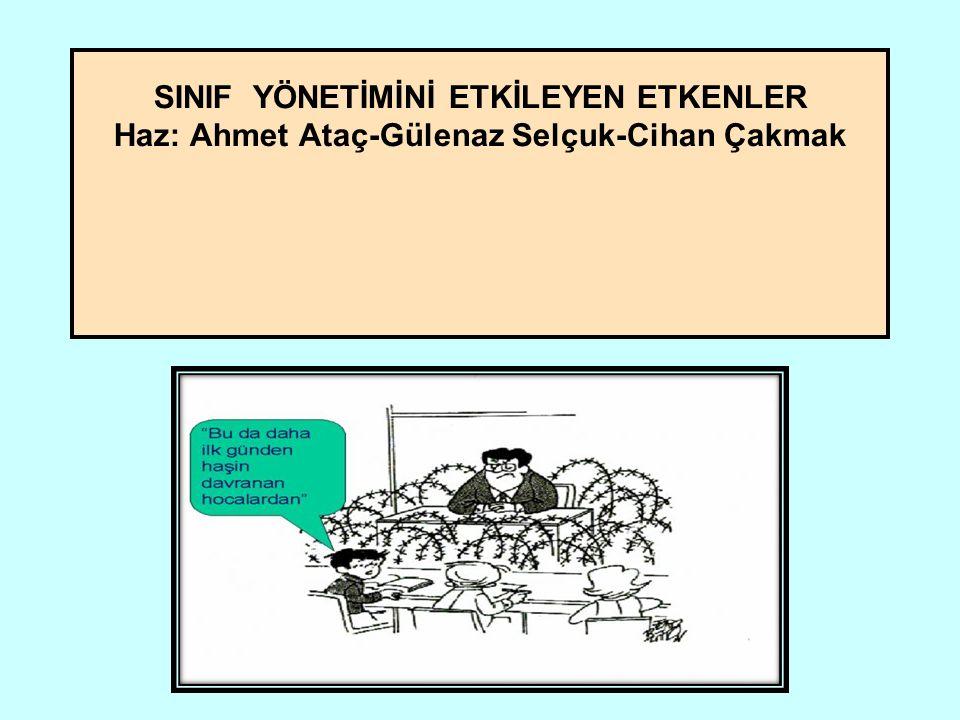SINIF YÖNETİMİNİ ETKİLEYEN ETKENLER Haz: Ahmet Ataç-Gülenaz Selçuk-Cihan Çakmak