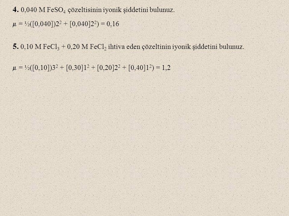 4. 0,040 M FeSO4 çözeltisinin iyonik şiddetini bulunuz.