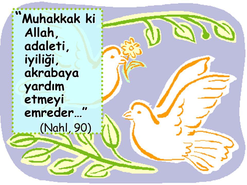 Muhakkak ki Allah, adaleti, iyiliği, akrabaya yardım etmeyi emreder…