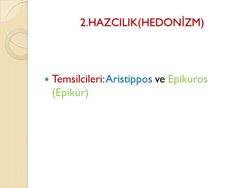 2.HAZCILIK(HEDONİZM) Temsilcileri: Aristippos ve Epikuros (Epikür)