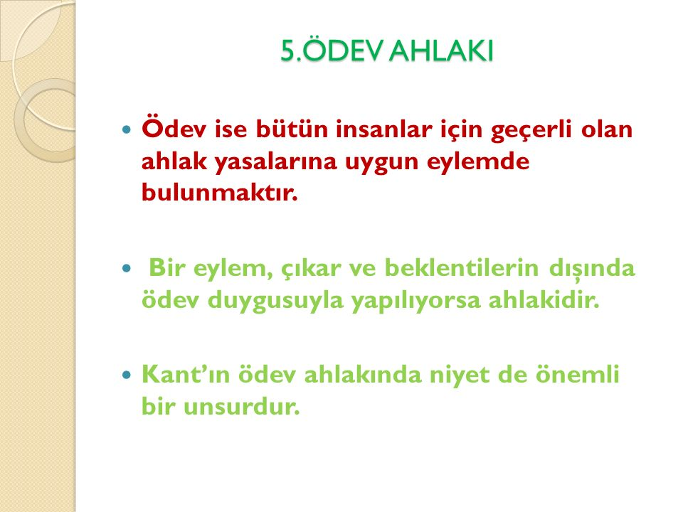 5.ÖDEV AHLAKI Ödev ise bütün insanlar için geçerli olan ahlak yasalarına uygun eylemde bulunmaktır.