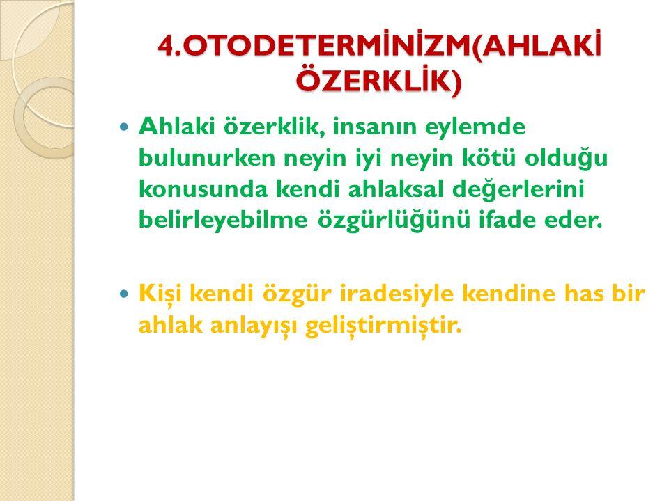 4.OTODETERMİNİZM(AHLAKİ ÖZERKLİK)
