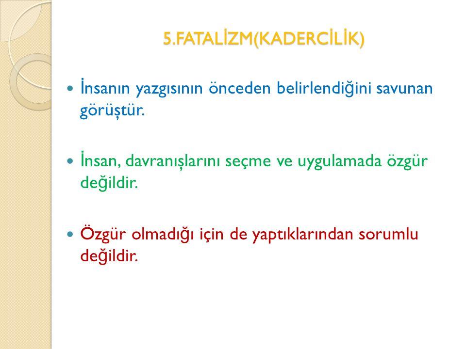 5.FATALİZM(KADERCİLİK)