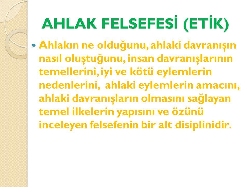 AHLAK FELSEFESİ (ETİK)