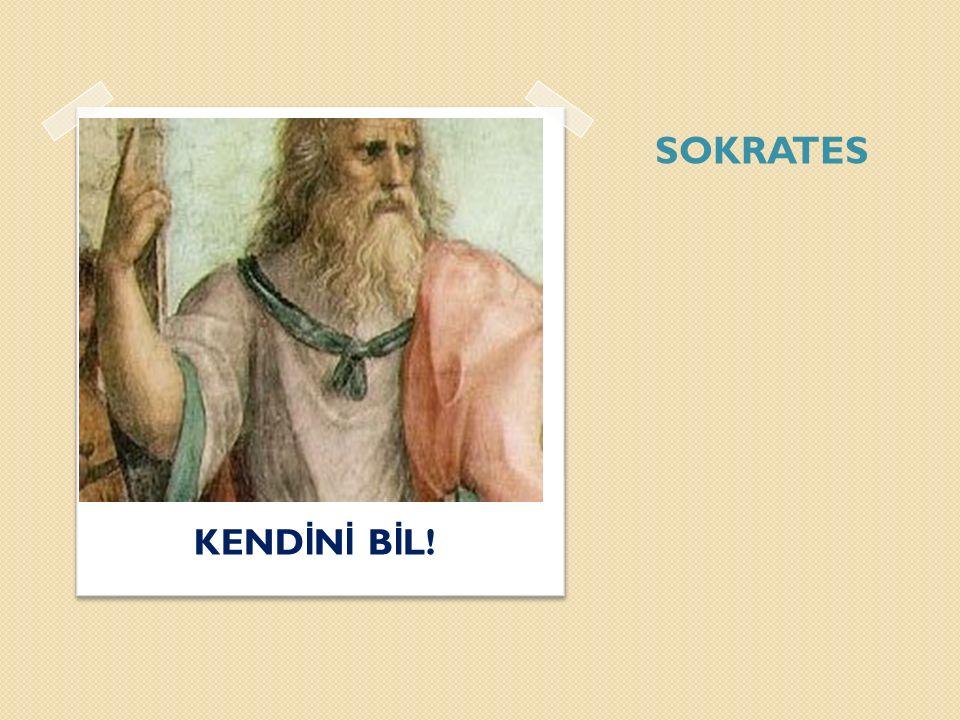 SOKRATES KENDİNİ BİL!