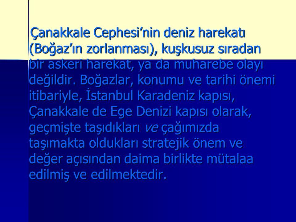 Çanakkale Cephesi'nin deniz harekatı (Boğaz'ın zorlanması), kuşkusuz sıradan bir askeri harekat, ya da muharebe olayı değildir.