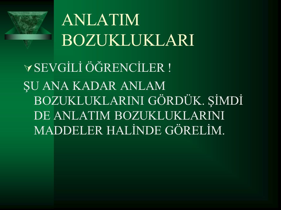 ANLATIM BOZUKLUKLARI SEVGİLİ ÖĞRENCİLER !