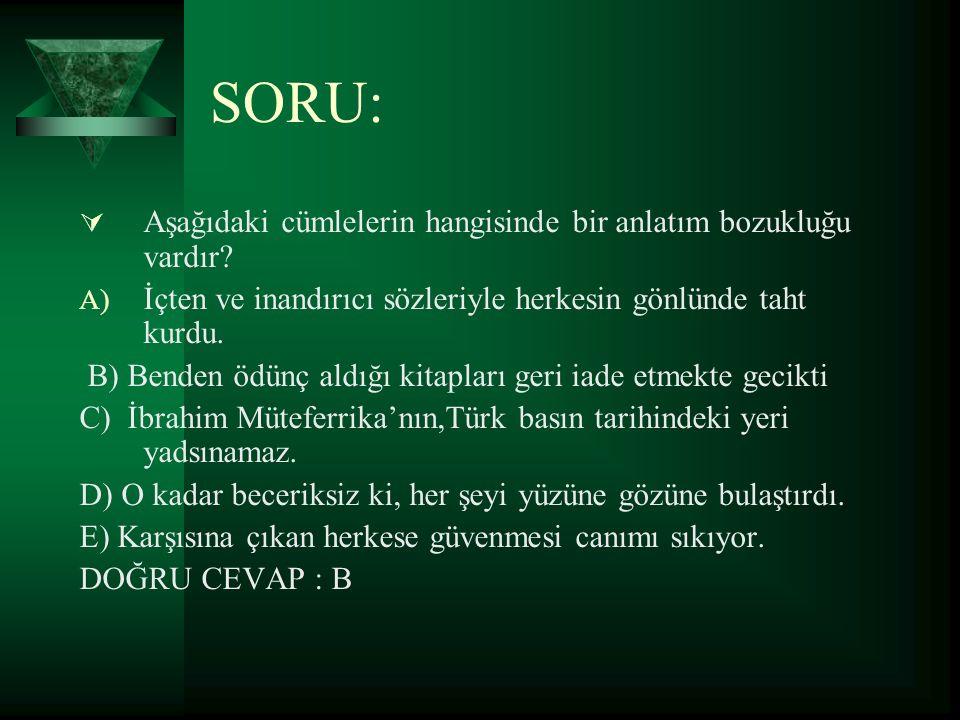 SORU: Aşağıdaki cümlelerin hangisinde bir anlatım bozukluğu vardır