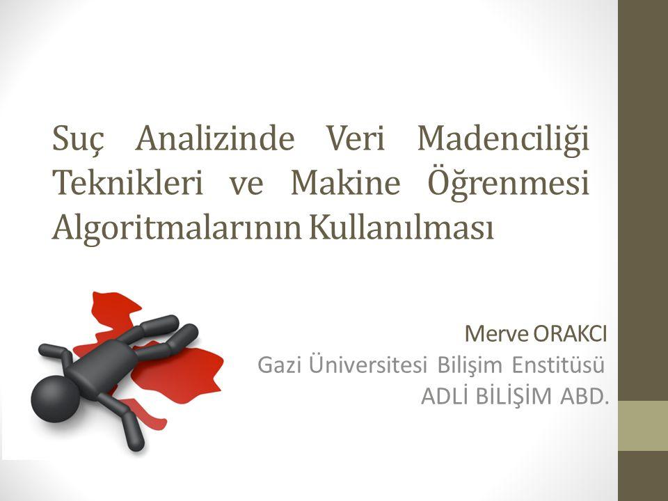 Merve ORAKCI Gazi Üniversitesi Bilişim Enstitüsü ADLİ BİLİŞİM ABD.
