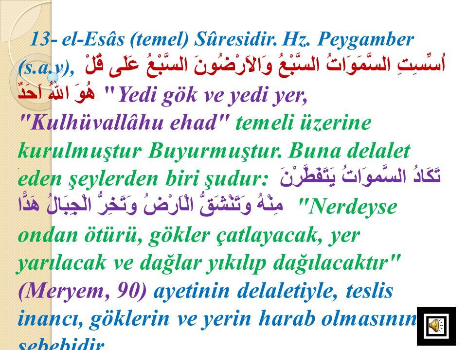 13- el-Esâs (temel) Sûresidir. Hz. Peygamber (s. a