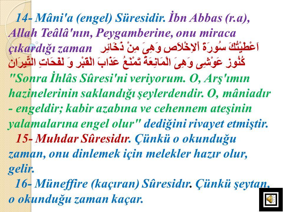 14- Mâni a (engel) Süresidir. İbn Abbas (r