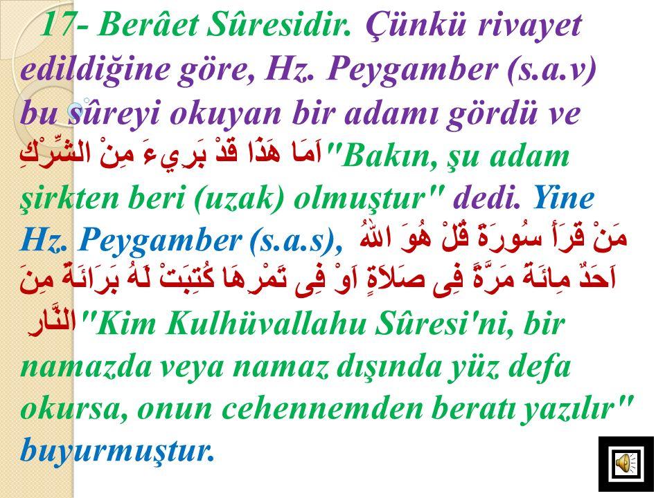 17- Berâet Sûresidir. Çünkü rivayet edildiğine göre, Hz. Peygamber (s