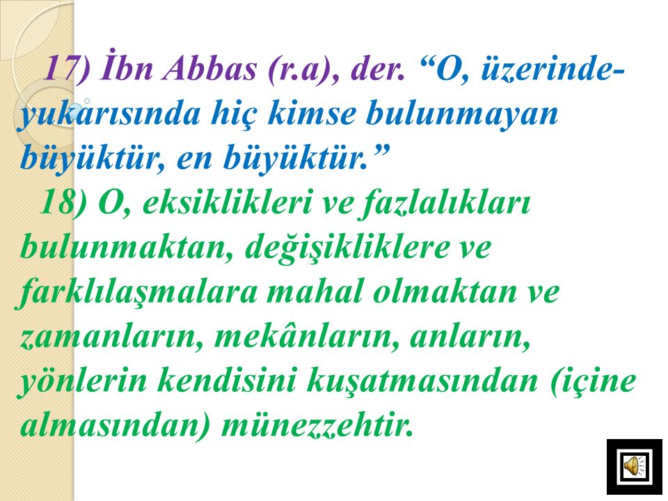 17) İbn Abbas (r.a), der. O, üzerinde-yukarısında hiç kimse bulunmayan büyüktür, en büyüktür.