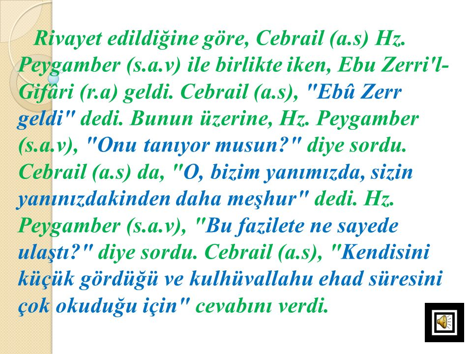 Rivayet edildiğine göre, Cebrail (a. s) Hz. Peygamber (s. a