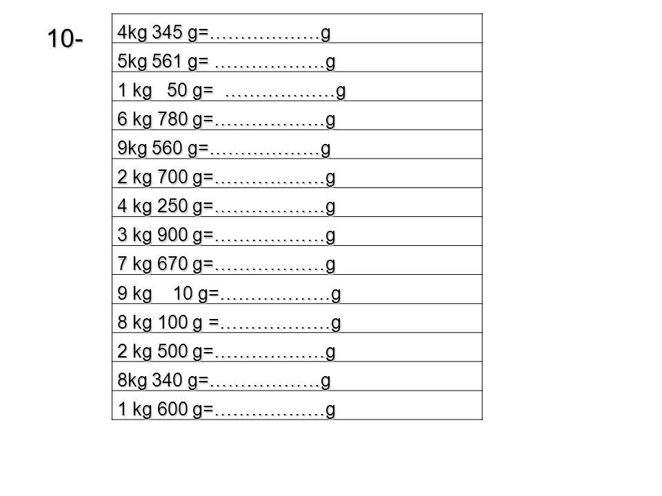 10- 4kg 345 g=………………g 5kg 561 g= ………………g 1 kg 50 g= ………………g