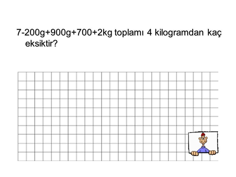7-200g+900g+700+2kg toplamı 4 kilogramdan kaç eksiktir