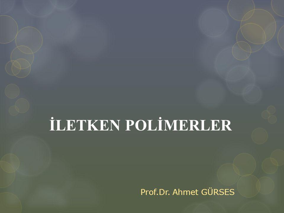 İLETKEN POLİMERLER Prof.Dr. Ahmet GÜRSES