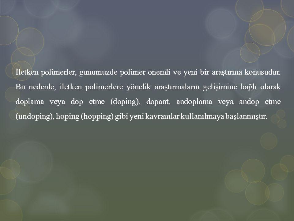 İletken polimerler, günümüzde polimer önemli ve yeni bir araştırma konusudur.