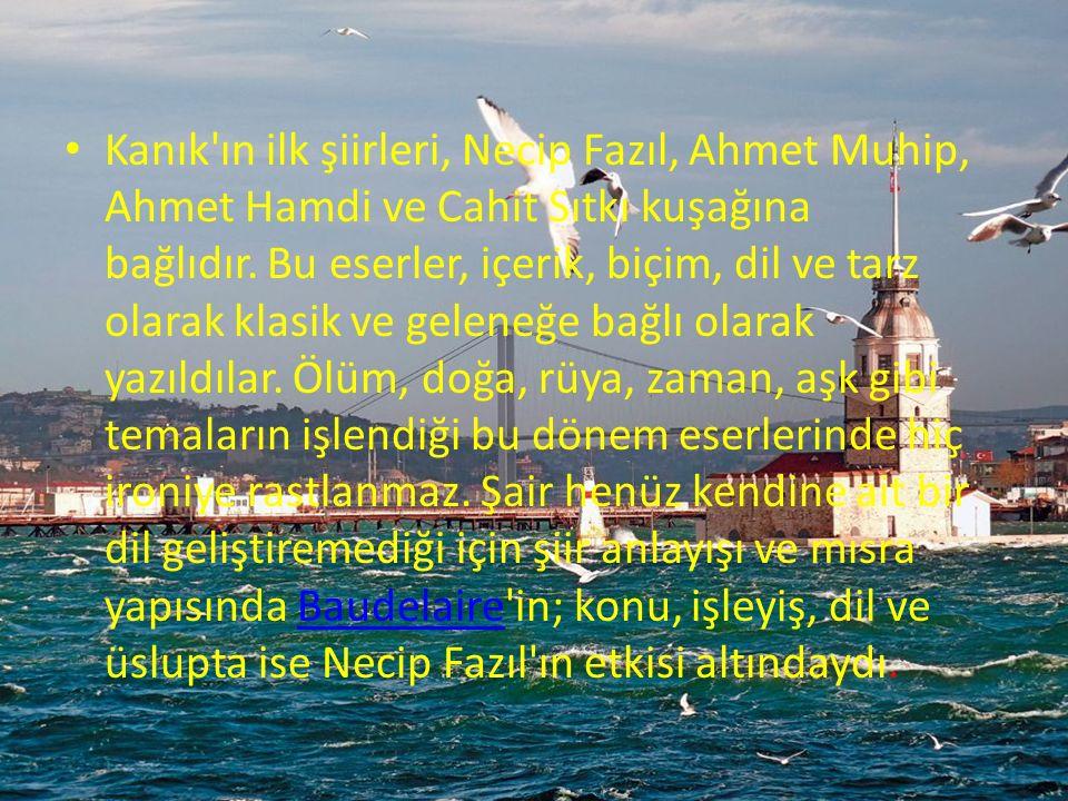 Kanık ın ilk şiirleri, Necip Fazıl, Ahmet Muhip, Ahmet Hamdi ve Cahit Sıtkı kuşağına bağlıdır. Bu eserler, içerik, biçim, dil ve tarz olarak klasik ve geleneğe bağlı olarak yazıldılar. Ölüm, doğa, rüya, zaman, aşk gibi temaların işlendiği bu dönem eserlerinde hiç ironiye rastlanmaz.