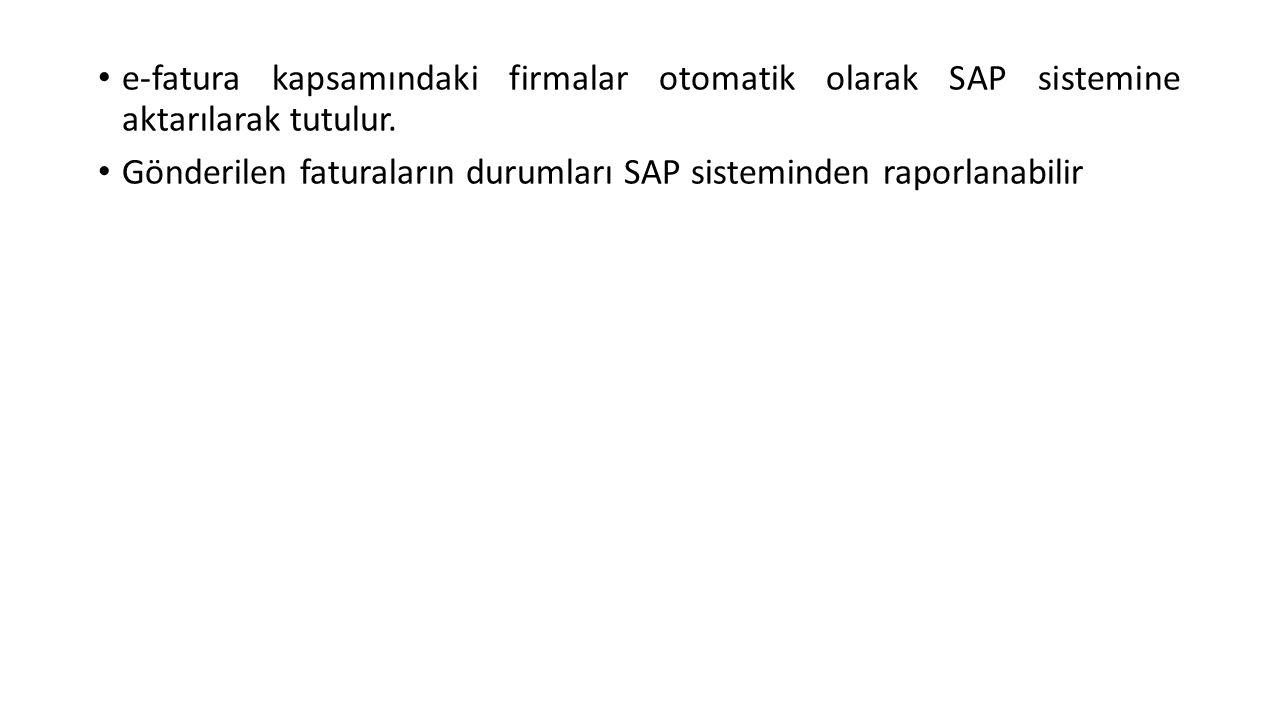 e-fatura kapsamındaki firmalar otomatik olarak SAP sistemine aktarılarak tutulur.