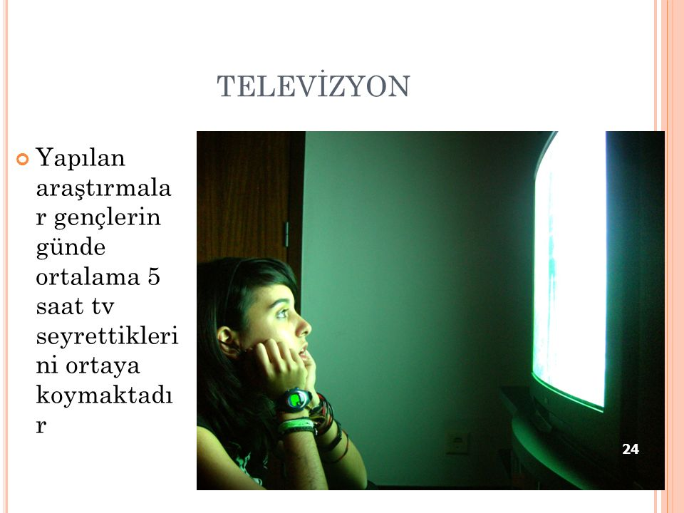 TELEVİZYON Yapılan araştırmala r gençlerin günde ortalama 5 saat tv seyrettikleri ni ortaya koymaktadı r.