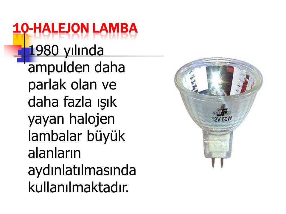 1980 yılında ampulden daha parlak olan ve daha fazla ışık yayan halojen lambalar büyük alanların aydınlatılmasında kullanılmaktadır.