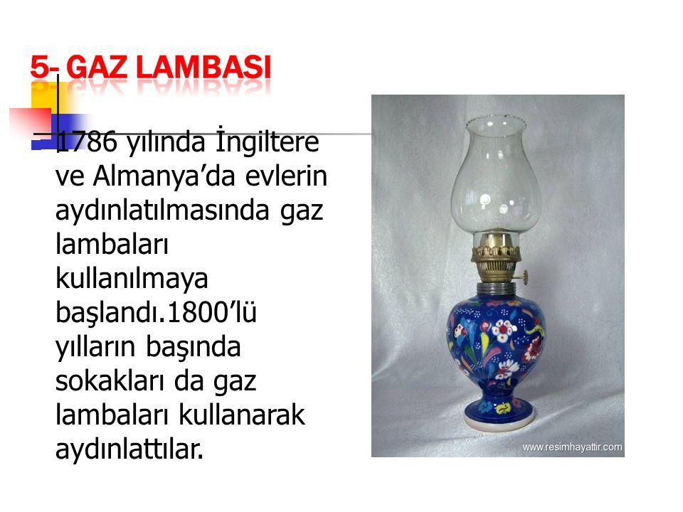 1786 yılında İngiltere ve Almanya'da evlerin aydınlatılmasında gaz lambaları kullanılmaya başlandı.1800'lü yılların başında sokakları da gaz lambaları kullanarak aydınlattılar.