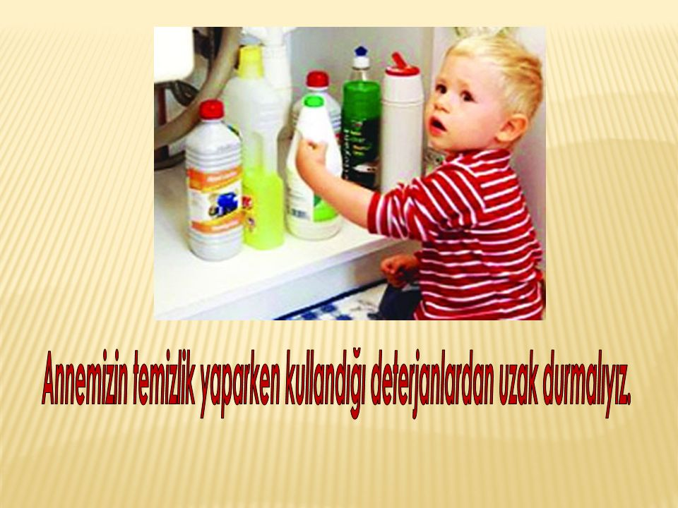 Annemizin temizlik yaparken kullandığı deterjanlardan uzak durmalıyız.
