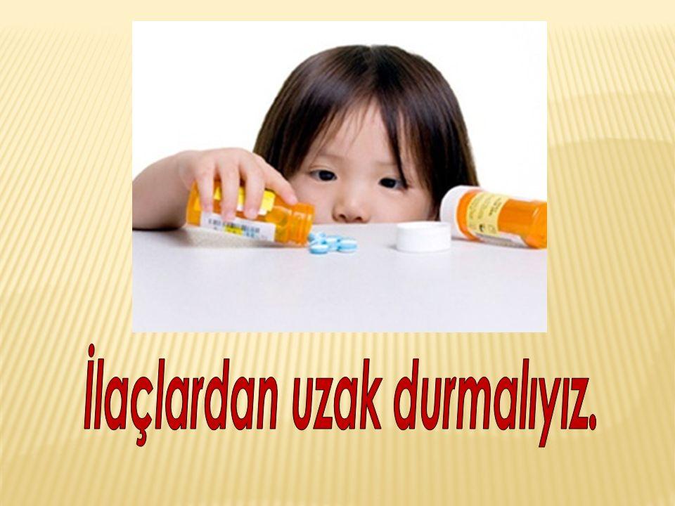 İlaçlardan uzak durmalıyız.