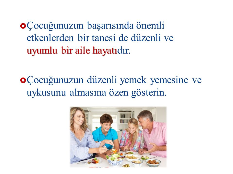 Çocuğunuzun başarısında önemli etkenlerden bir tanesi de düzenli ve uyumlu bir aile hayatıdır.