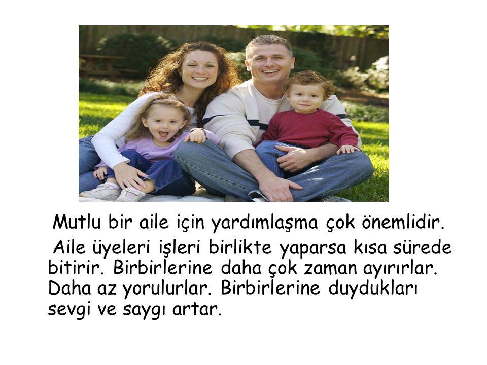 Mutlu bir aile için yardımlaşma çok önemlidir.