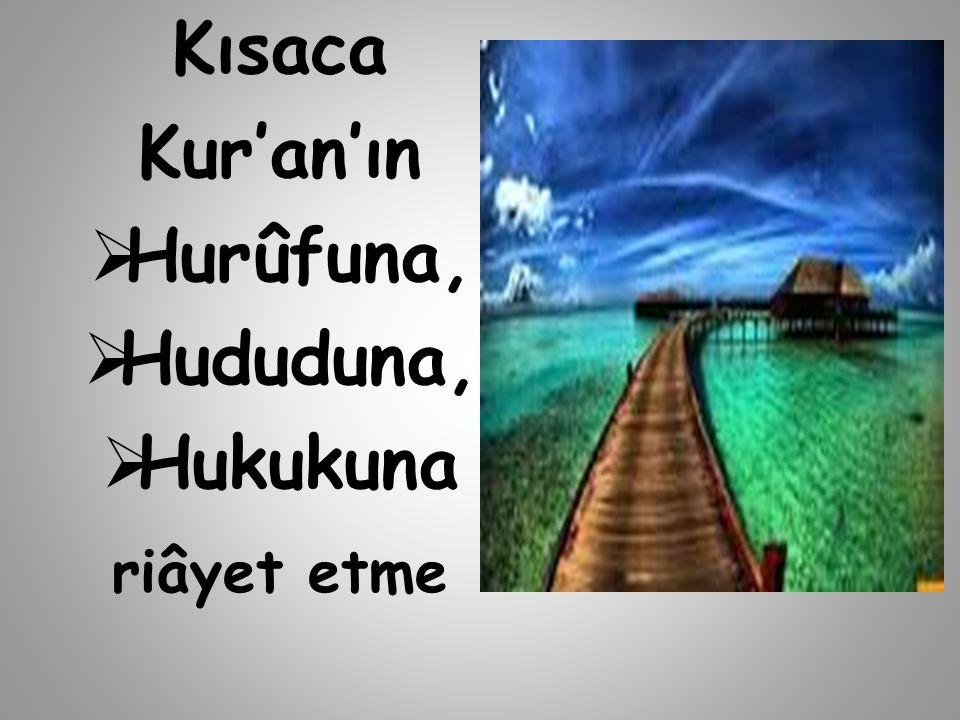 Kısaca Kur'an'ın Hurûfuna, Hududuna, Hukukuna