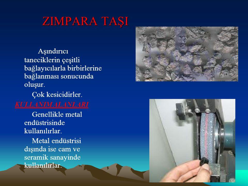ZIMPARA TAŞI Aşındırıcı taneciklerin çeşitli bağlayıcılarla birbirlerine bağlanması sonucunda oluşur.