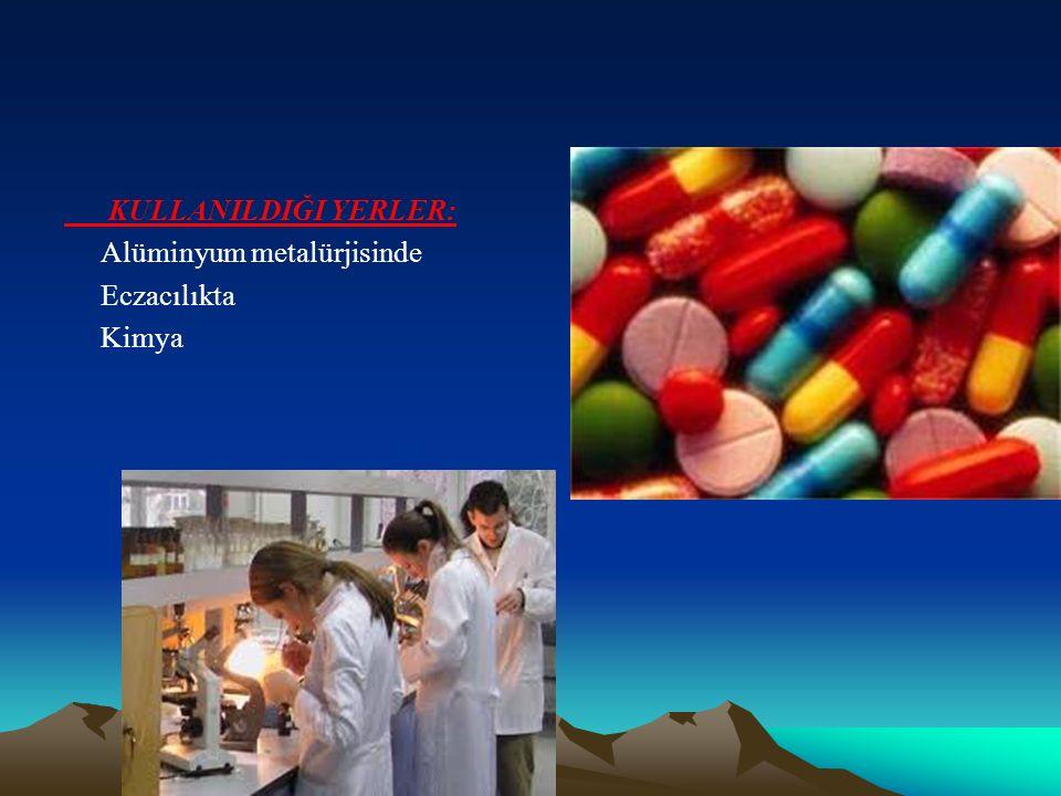 KULLANILDIĞI YERLER: Alüminyum metalürjisinde Eczacılıkta Kimya
